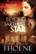 Beyond the Farthest Star - A Novel ebook by Bodie and Brock Thoene
