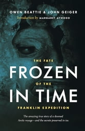 Frozen in TIme - The Fate of the Franklin Expedition ebook by Owen Beattie,John Geiger