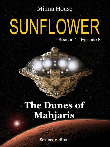 SUNFLOWER - The Dunes of Mahjaris - Season 1 Episode 8 ebook by Minna House