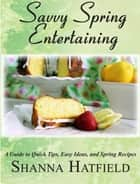 Savvy Spring Entertaining ebook by Shanna Hatfield