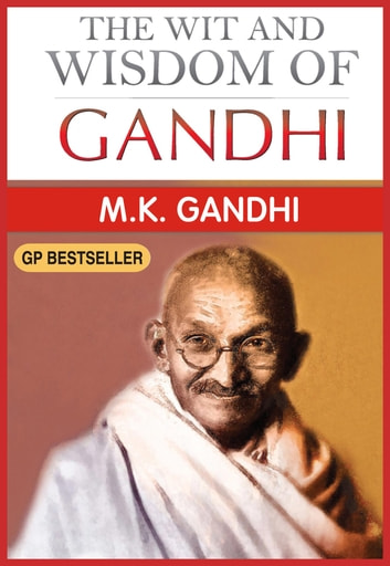 The Wit and Wisdom of Gandhi ebook by M.K. Gandhi