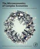 The Microeconomics of Complex Economies - Evolutionary, Institutional, Neoclassical, and Complexity Perspectives ebook by Wolfram Elsner, Torsten Heinrich, Henning Schwardt