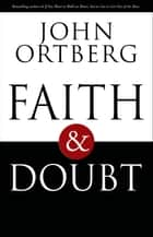 Faith and Doubt ebook by John Ortberg