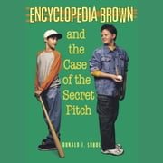 Encyclopedia Brown and the Case of the Secret Pitch audiobook by Donald J. Sobol