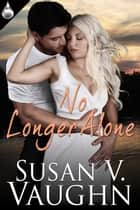 No Longer Alone ebook by Susan V. Vaughn