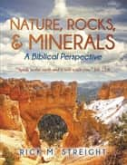 Nature, Rocks, and Minerals - A Biblical Perspective ebook by Rick M. Streight