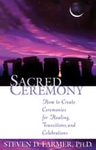Sacred Ceremony eBook by Steven D. Farmer, Ph.D