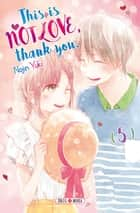 This is not Love, Thank you T05 ebook by Nojin Yuki
