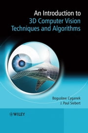 An Introduction to 3D Computer Vision Techniques and Algorithms ebook by Boguslaw Cyganek,J. Paul Siebert