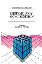 Epistemology and Cognition ebook by J.H. Fetzer