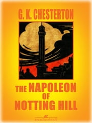 The Napoleon of Notting Hill (Illustrated) ebook by G. K. Chesterton