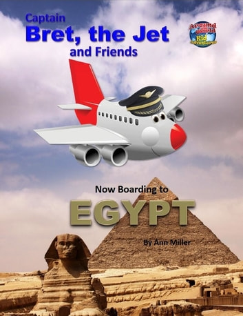 Captain Bret, the Jet and Friends: Now Boarding to Egypt ebook by Ann Miller