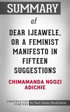 Summary of Dear Ijeawele, or A Feminist Manifesto in Fifteen Suggestions eBook by Paul Adams
