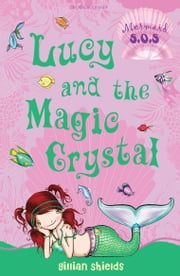Lucy and the Magic Crystal - Mermaid S.O.S. ebook by Gillian Shields,Helen Turner