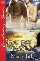 Bad Boy Dragon ebook by Marcy Jacks