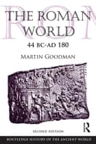 The Roman World 44 BC–AD 180 ebook by Martin Goodman