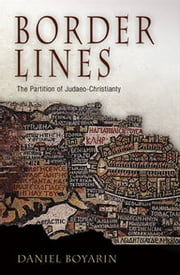 Border Lines - The Partition of Judaeo-Christianity ebook by Daniel Boyarin