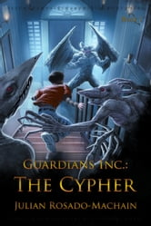 Guardians Inc.: The Cypher ebook by Julian Rosado-Machain