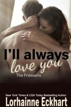 I'll Always Love You ebook by Lorhainne Eckhart