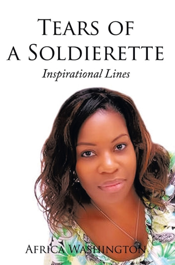 Tears of a Soldierette - Inspirational Lines ebook by Africa Washington
