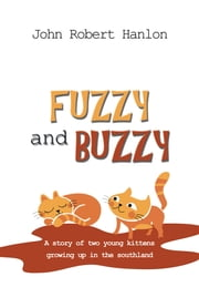 FUZZY and BUZZY - A story of two young kittens growing up in the southland ebook by John Robert Hanlon