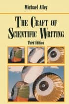 The Craft of Scientific Writing ebook by Michael Alley