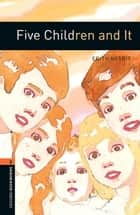 Five Children and It Level 2 Oxford Bookworms Library ebook by Edith Nesbit