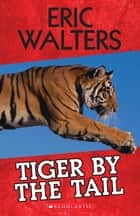 Tiger by the Tail ebook by Eric Walters