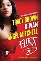 Flirt ebook by Tracy Brown,K'wan,Angel Mitchell