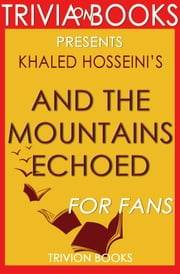 And the Mountains Echoed: A Novel by Khaled Hosseini (Trivia-On-Books) ebook by Trivion Books