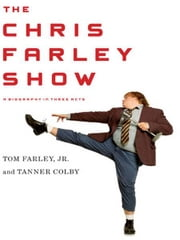 The Chris Farley Show - A Biography in Three Acts ebook by Tanner Colby,Tom Farley