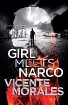 Girl Meets Narco - A Romantic Crime Thriller ebook by Vicente Morales