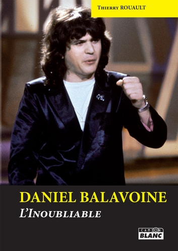 Daniel Balavoine - L'inoubliable ebook by Thierry Rouault