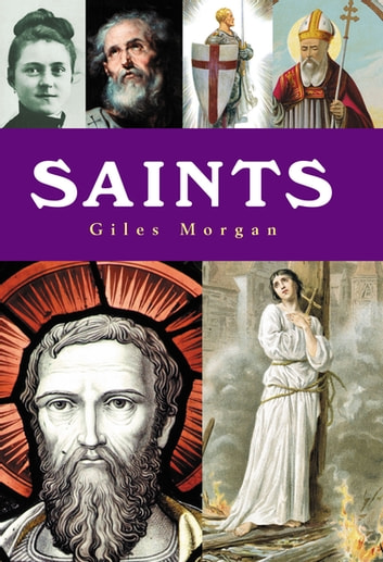 Saints - A History of Sainthood from Ancient Times to the Modern Day ebook by Giles Morgan
