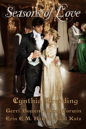 Seasons of Love ebook by Cynthia Breeding,Amy Corwin,Erin E.M. Hatton,Cheryl Norman,Gail Katz