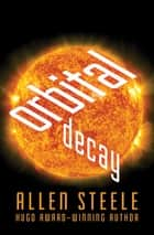 Orbital Decay ebook by Allen Steele