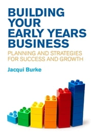 Building Your Early Years Business - Planning and Strategies for Growth and Success ebook by Kobo.Web.Store.Products.Fields.ContributorFieldViewModel