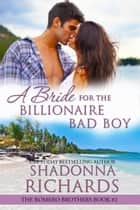 A Bride for the Billionaire Bad Boy (The Romero Brothers, Book 2) ebook by Shadonna Richards