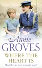 Where the Heart Is ebook by Annie Groves