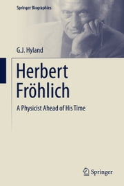 Herbert Fröhlich - A Physicist Ahead of His Time ebook by G. J. Hyland
