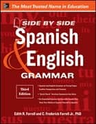 Side-By-Side Spanish and English Grammar, 3rd Edition ebook by Edith Farrell, C. Frederick Farrell