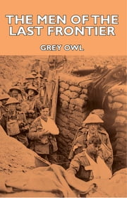 The Men Of The Last Frontier ebook by Grey Owl
