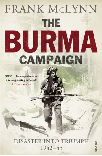 The Burma Campaign - Disaster into Triumph 1942-45 ebook by Frank McLynn