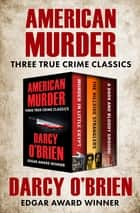 American Murder - Three True Crime Classics ebook by Darcy O'Brien