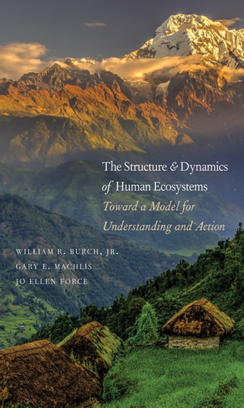 The Structure And Dynamics Of Human Ecosystems Ebook By William R
