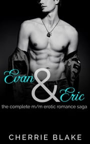 Evan and Eric: the Complete M/M Erotic Romance Saga ebook by Cherrie Blake