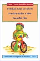 Franklin Goes to School, Franklin Rides a Bike, and Franklin Fibs ebook by Paulette Bourgeois,Brenda Clark