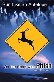 Run Like an Antelope - On the Road with Phish ebook by Sean Gibbon
