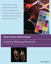 How to Start a Home-Based Jewelry Making Business - *Turn your passion into profit *Develop a smart business plan *Set market-appropriate prices *Profit from craft fairs and trade shows *Sell to local and national retail shops *Make money on the Internet ebook by Maire Loughran