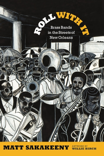 Roll With It - Brass Bands in the Streets of New Orleans ebook by Matt Sakakeeny